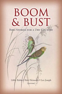 Boom and Bust by Libby Robin, Leo Joseph, Robert Heinsohn (9780643096066) - HardCover - Pets & Nature Birds