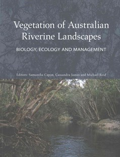Vegetation of Australian Riverine Landscapes by Samantha Capon, Cassandra James, Michael Reid (9780643096318) - PaperBack - Science & Technology Biology