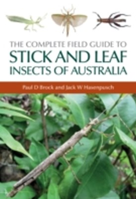 Complete Field Guide to Stick and Leaf Insects of Australia