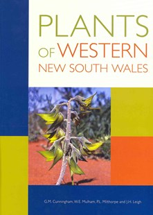 Plants of Western New South Wales by G.M Cunningham, W.E Mulham, P.L Milthorpe, J.H Leigh (9780643103634) - HardCover - Home & Garden Gardening