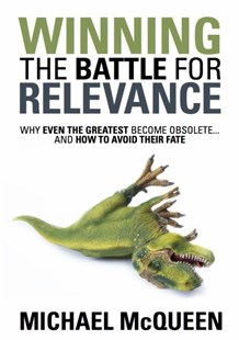 Winning the Battle for Relevance by MCQUEEN MICHAEL, Michael McQueen (9780646901343) - PaperBack - Business & Finance Ecommerce