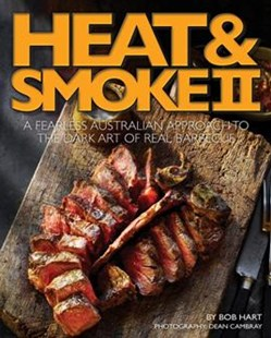 Heat and Smoke II: A Fearless Australian Approach to the Dark Art of Real Barbecue by BOB HART (9780646940328) - PaperBack - Cooking Cooking Reference
