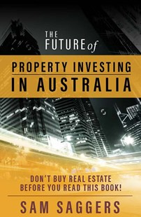 The Future of Property Investing in Australia by Sam Saggers (9780648018070) - PaperBack - Business & Finance Finance & investing
