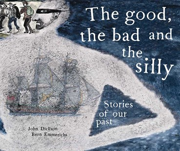 Good, the Bad and the Silly: Stories of our past by John Dickson (9780648397373) - HardCover - Non-Fiction