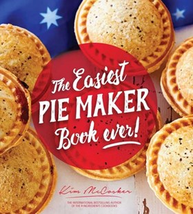 The Easiest Pie Maker Book Ever! by Kim McCosker (9780648485179) - PaperBack - Cooking