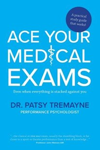 Ace Your Medical Exams by Patsy Tremayne (9780648548201) - PaperBack - Reference Medicine