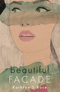 Beautiful Facade by Kathryn S Rose (9780648951308) - PaperBack - Modern & Contemporary Fiction General Fiction