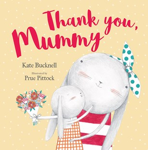 Thank You, Mummy by Kate Bucknell, Prue Pittock (9780655203933) - HardCover - Picture Books
