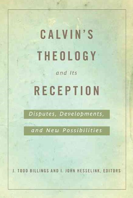 Calvin's Theology and Its Reception