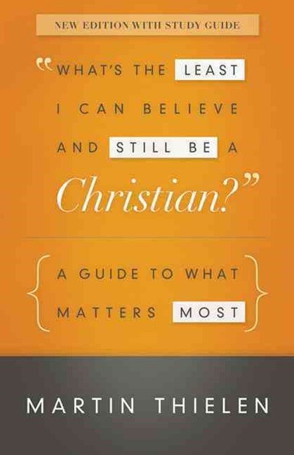 What's the Least I Can Believe and Still Be a Christian? New Edition with Study Guide