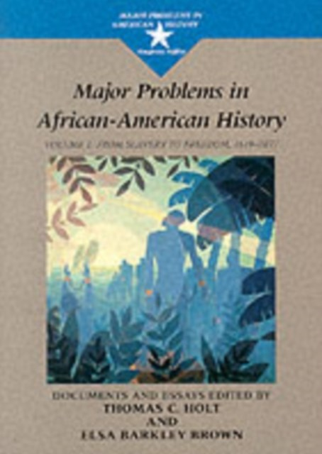 Major Problems in African American History: From Slavery to Freedom, 1619-1865