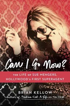 Can I Go Now?: The Life Of Sue Mengers, Hollywood