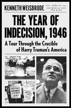 The Year Of Indecision, 1946: A Tour Through The Crucible Of Harry Truman