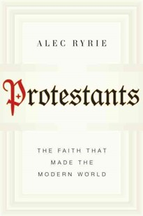 Protestants by Alec Ryrie (9780670026166) - HardCover - History Modern