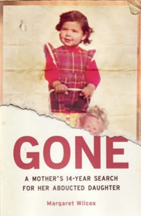 Gone: A Mother's 14 Year Search for her Abducted Daughter by Wilcox Margaret (9780670071975) - PaperBack - Biographies General Biographies