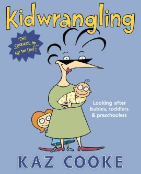 Kidwrangling: Looking After Babies, Toddlers & Preschoolers