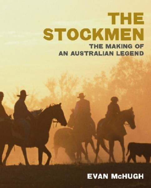 The Stockmen: The Making Of An Australian Legend
