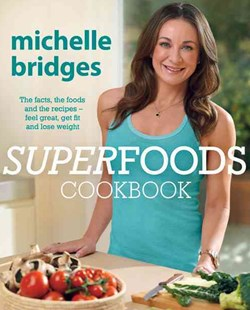 Superfoods Cookbook: The Facts, The Foods And The Recipes -Feel Great, Get Fit And Lose Weight by Michelle Bridges (9780670077762) - PaperBack - Cooking Cooking Reference