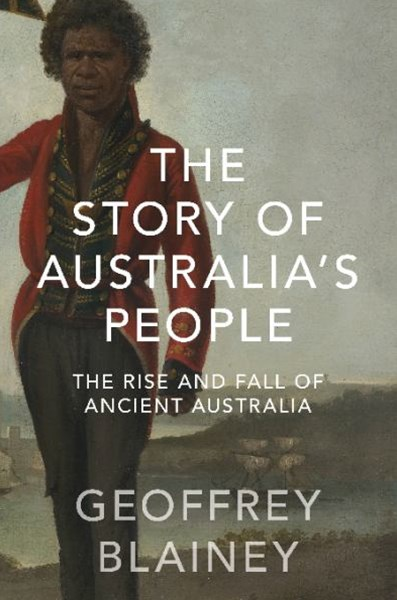 Story of Australias People, TheThe Rise and Fall of Ancient Australia