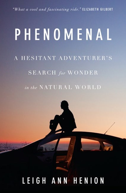 Phenomenal: A Hesitant Adventurer's Search For Wonder In TheNatural World