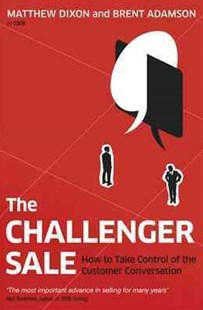 The Challenger Sale by Brent Adamson, Matthew Dixon (9780670922857) - PaperBack - Business & Finance Business Communication