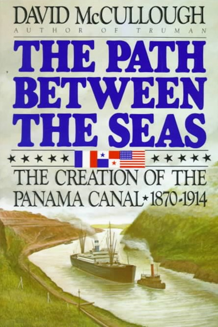 Path Between the Seas: The Creation of the Panama Canal 1870 to 1914