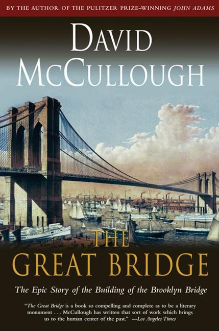 Great Bridge: The Epic Story of the Building of the Brooklyn Bridge
