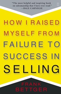 How I Raised Myself from Failure to Success in Selling by Frank Bettger (9780671794378) - PaperBack - Business & Finance Sales & Marketing