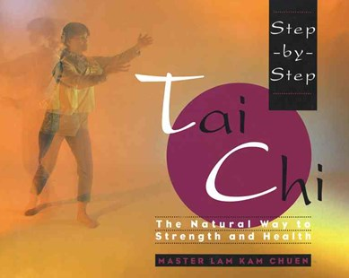 Step-by-Step Tai Chi by Lam Kam Chuen, Master Lam Kam-Chuen (9780671892470) - PaperBack - Health & Wellbeing Fitness