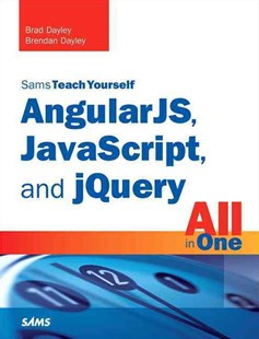Sams Teach Yourself AngularJS, JavaScript, and jQuery All in One by Brad Dayley, Brendan Dayley (9780672337420) - PaperBack - Computing Internet