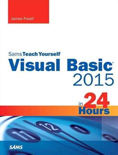 Visual Basic 2015 in 24 Hours, Sams Teach Yourself by James Foxall (9780672337451) - PaperBack - Computing Programming