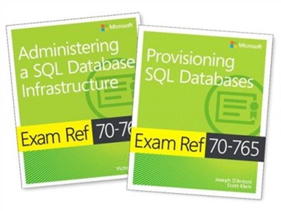 Administering a SQL Database Infrastructure  Exam Ref 70-764 + Provisioning SQL Databases Exam Ref 70-765