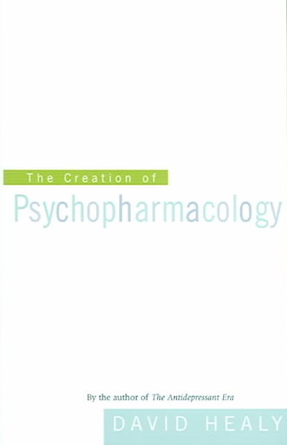 The Creation of Psychopharmacology