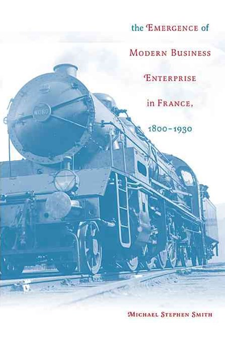 The Emergence of Modern Business Enterprise in France, 1800-1930