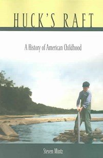 Huck's Raft by Steven Mintz (9780674019980) - PaperBack - Family & Relationships Parenting