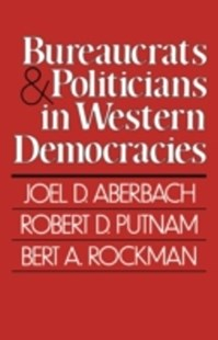 (ebook) Bureaucrats and Politicians in Western Democracies - Biographies Political