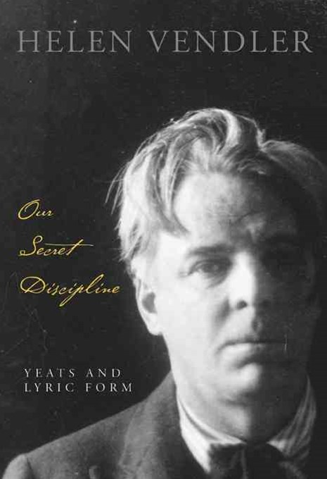 Our Secret Discipline - Yeats and Lyric Form