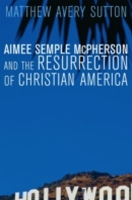 (ebook) Aimee Semple McPherson and the Resurrection of Christian America