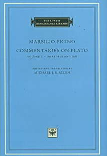 Commentaries on Plato: Phaedrus and Ion by Marsilio Ficino, Michael J. B. Allen, Plato (9780674031197) - HardCover - History Ancient & Medieval History