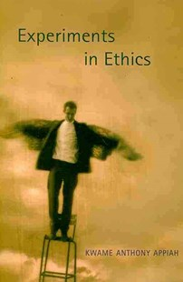 Experiments in Ethics by Kwame Anthony Appiah (9780674034570) - PaperBack - Philosophy Modern