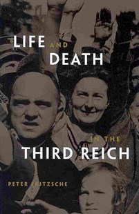 Life and Death in the Third Reich by Peter Fritzsche (9780674034655) - PaperBack - History European