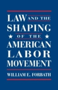 (ebook) Law and the Shaping of the American Labor Movement - Business & Finance Ecommerce