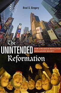 Unintended Reformation by Brad S. Gregory (9780674045637) - HardCover - History European