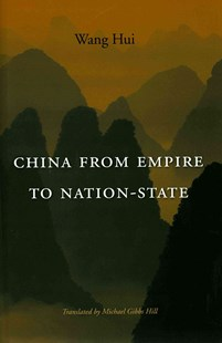 China from Empire to Nation-State by Wang Hui, Michael Gibbs Hill (9780674046955) - HardCover - History Asia