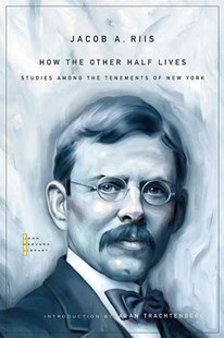 How the Other Half Lives by Jacob A. Riis, Alan Trachtenberg, Sam Bass Warner (9780674049321) - PaperBack - History Latin America