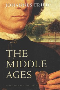 Middle Ages by Johannes Fried, Peter Lewis (9780674055629) - HardCover - History Ancient & Medieval History