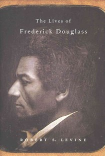 Lives of Frederick Douglass by Robert S. Levine (9780674055810) - HardCover - Biographies General Biographies