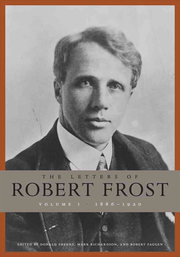 The Letters of Robert Frost, 1886 - 1921
