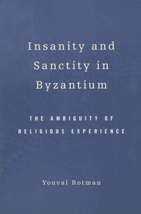 Insanity and Sanctity in Byzantium by Youval Rotman (9780674057616) - HardCover - History Ancient & Medieval History