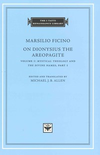 On Dionysius the Areopagite, Volume 1 by Marsilio Ficino, Michael J. B. Allen (9780674058354) - HardCover - History Modern